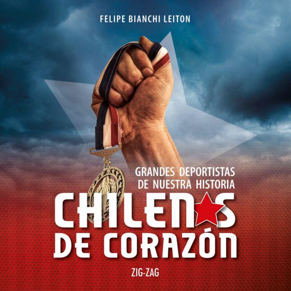 CHILENOS DE CORAZÓN. GRANDES DEPORTISTAS DE NUESTRA HISTORIA