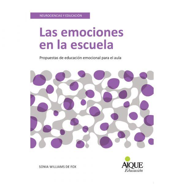LAS EMOCIONES EN LA ESCUELA. PROPUESTAS DE EDUCACIÓN EMOCIONAL PARA EL AULA